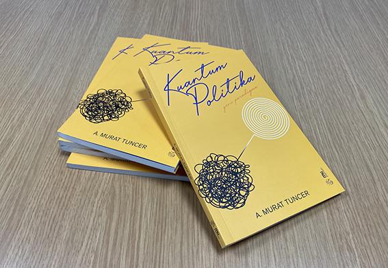 "MURAT TUNCER'İN ""KUANTUM POLİTİKA"" KİTABI RAFLARDA YERİNİ ALDI"