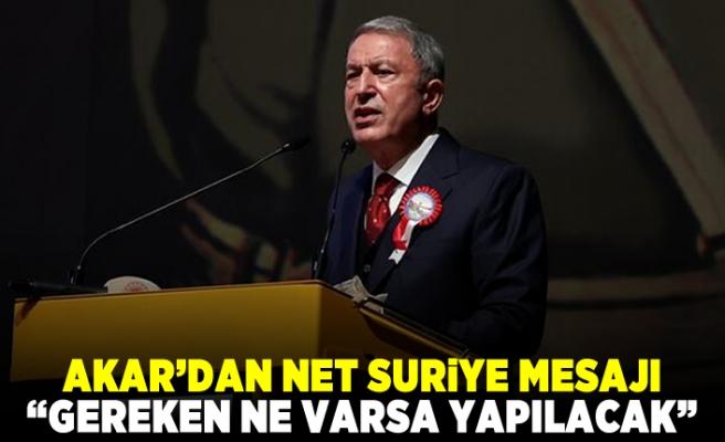 """AKAR'DAN NET SURİYE MESAJI! """"GEREKEN NE VARSA YAPILACAK"""""""